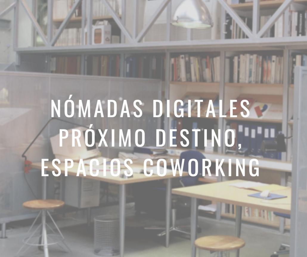 Nómadas digitales próximo destino espacios coworking. Blog de La Nave Coworking, Madrid España